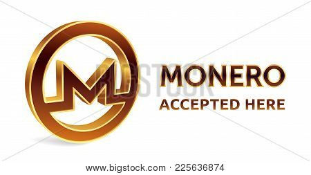 Monero Accepted Sign Emblem. Crypto Currency. 3d Isometric Golden Monero Sign With Text Accepted Her