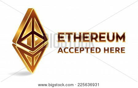 Ethereum Accepted Sign Emblem. Crypto Currency. 3d Isometric Golden Ethereum Sign With Text Accepted