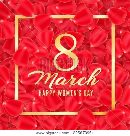 Greeting Card For 8 March On A Background Of Rose Petals. Poster For Happy Womens Day. Rose Petals A