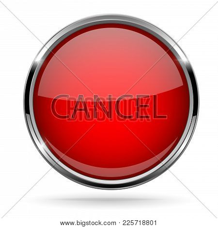 Cancel Button. Round Red Button With Chrome Frame. Vector 3d Illustration Isolated On White Backgrou