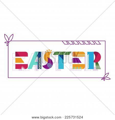 Easter Geometric Lettering. Art Text Decoration For Greeting Card, Banner For Advertising On Site An