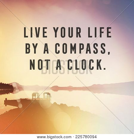 Quote - Live you life by a compass not a clock