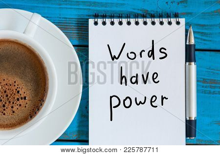Words Have Power Concept. Motivating And Inspiring Note At Blue Rustic Table With Morning Coffee Cup