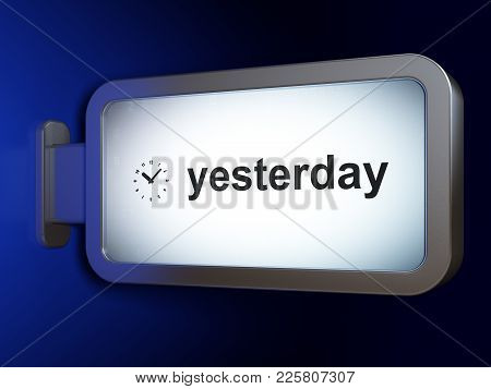 Timeline Concept: Yesterday And Clock On Advertising Billboard Background, 3d Rendering