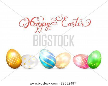 Set Of Multicolored Easter Eggs With Decorative Patterns Isolated On White Background. Lettering Hap