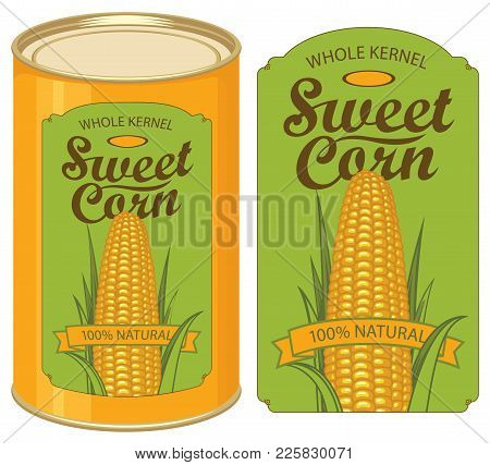 Vector Illustration Of Tin Can With A Label For Canned Sweet Corn With The Image Of A Realistic Corn