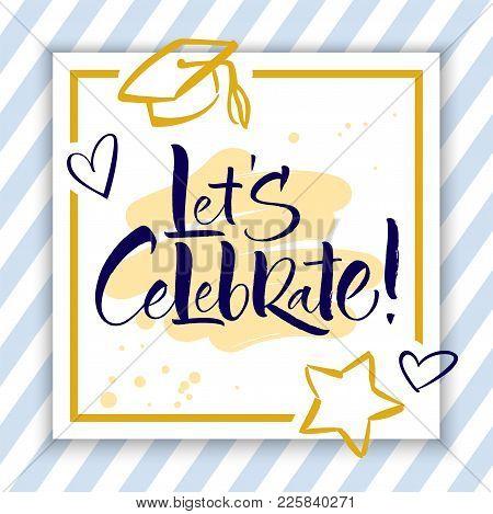 Let S Celebrate. Hand Lettered Invitation Design. Handwritten Modern Calligraphy, Brush Painted Lett