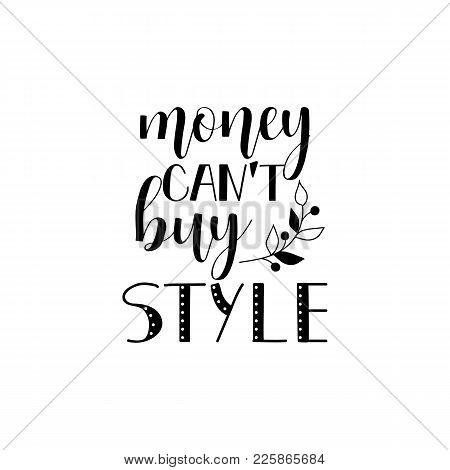 Money Can't Buy Style. Lettering. Fashion Quote.