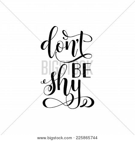 Don't Be Shy. Lettering. Inspiration Quote