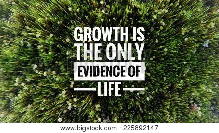 Motivational And Inspirational Quotes - Growth Is The Only Evidence Of Life. With Blurred Styled Bac
