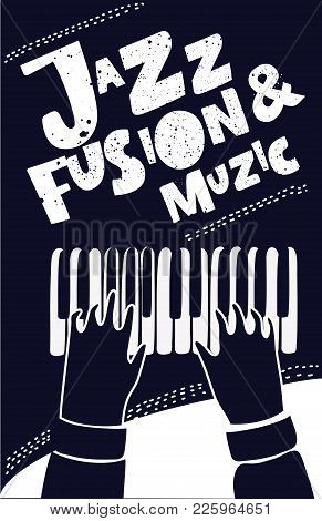 Vector Poster Or With Live Logo Lettering With Musician Hands Play On Piano Keys Composition And Let
