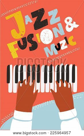 Vector Colorful Live Concept Of Modern Music Poster With Illustration Of Human Hands Playing On Pian