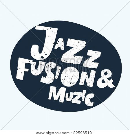 Vector Expression Positive Typographic Banner Jazz And Fusion Music. Bold Hand Drawn Lettring For St