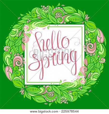 Floral Wreath With Handwritten Inscription Hello Spring. Hand Drawn Vector Graphics Illustration.  F