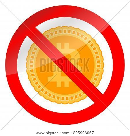 Ban Bitcoin And Crypto. No Money Bitcoin In Business Finance, Financial Forbidden, Ban E-business, V