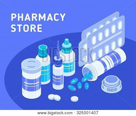 Pharmacy Store. Pill Jars, Blister Packs, Dropper Bottles And Tablets. Set Of Medical Icons. Isometr