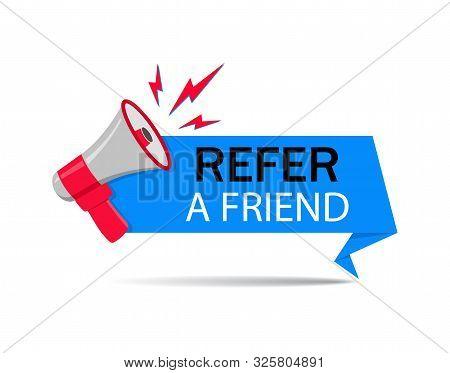 Refer Friend Loudspeaker Badge.referral Program Sticker, Megaphone For Suggestion, Recommend Label.r