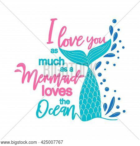 I Love You Like A Mermaid Loves The Sea. Mermaid Tail Card With Water Splashes, Stars. Inspirational