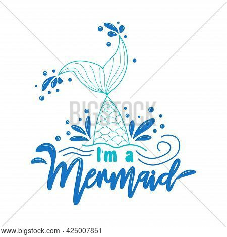 I Am A Mermaid. Mermaid Tail Card With Water Splashes, Stars. Inspirational Quote About Summer, Love