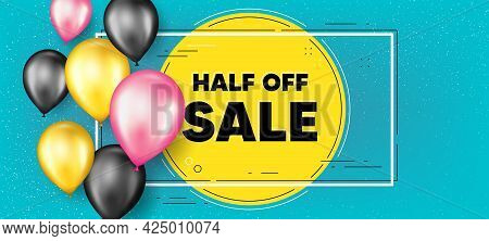 Half Off Sale. Balloons Frame Promotion Banner. Special Offer Price Sign. Advertising Discounts Symb