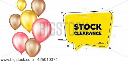 Stock Clearance Sale Text. Balloons Promotion Banner With Chat Bubble. Special Offer Price Sign. Adv