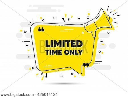 Limited Time Text. Alert Megaphone Chat Bubble Banner. Special Offer Sign. Sale Promotion Symbol. Li