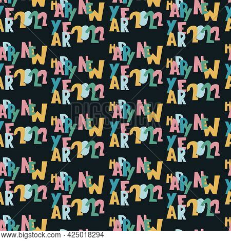 Happy New Year 2022 Seamless Pattern With Creative Hand Lettering In Trendy Style On Dark Background