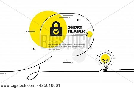 Lock With Check Icon. Continuous Line Idea Chat Bubble Banner. Private Locker Sign. Password Encrypt