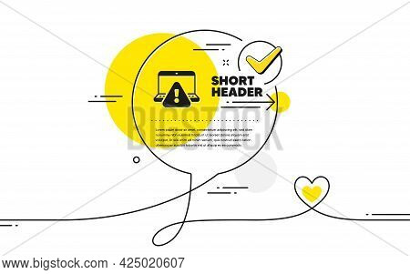 Online Warning Icon. Continuous Line Check Mark Chat Bubble. Attention Triangle Sign. Internet Cauti