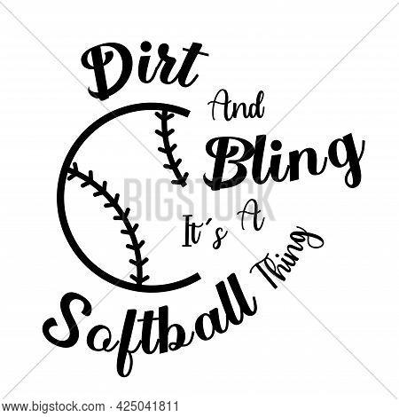 Dirt And Bling It's A Softball Thing, Quote For Softball Sport, T Shirt Design, Vector Illustration.
