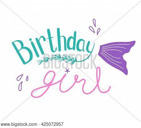 Mermaid Birthday Girl Printable Vector Illustration. Lettering Stylized Tail Of Mermaid