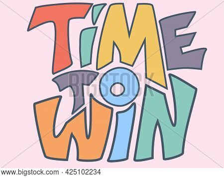 Time To Win Colorful Lettering Qoute To Motivate And Encourage. Pastel Color Background With Inspira