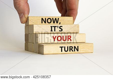 Now, It Is Your Turn Symbol. Wooden Blocks Form The Words 'now, It Is Your Turn' On Beautiful White