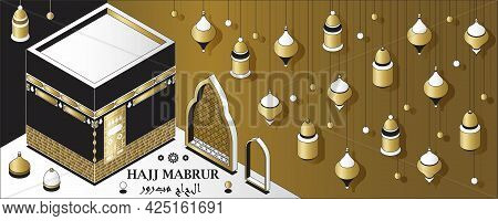 Hajj Mabrur Islamic Background Isometric. Greeting Card With Kaaba, Traditional Lanterns And Mosque.
