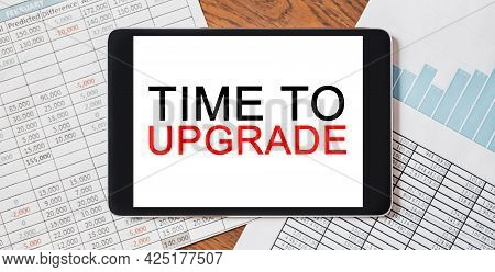 Tablet With Text Time To Upgrade On Your Desktop With Documents, Reports And Graphs. Business And Fi