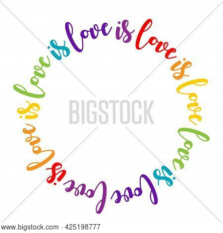 Love Is Love Text In Cyrcle - Lgbt Pride Slogan Against Homosexual Discrimination. Modern Calligraph