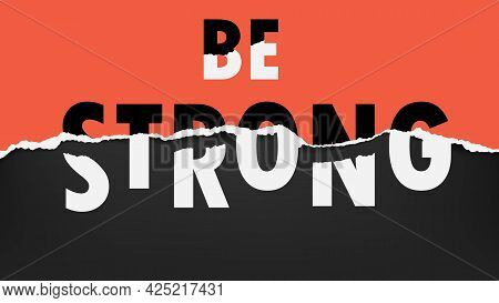 Be Strong Slogan Is On Torn, Ripped Oblong Paper With Soft Shadow Are On Black Background. Vector Il