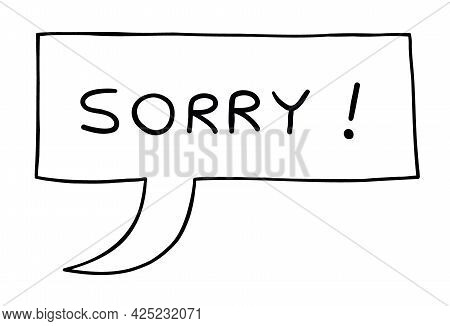 Cartoon Vector Illustration Of Sorry Speech Bubble. Black Outlined And White Colored.