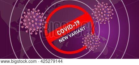Covid-19 New Corona Virus Variant Strain Mutation Spread World Wide Map