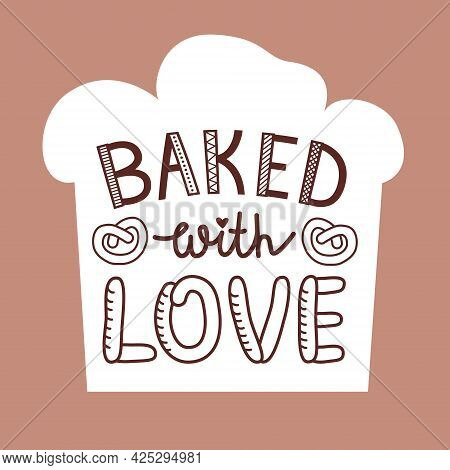 Baked With Love Quote Lettering. Vector Illustration Isolated On White Background. Typographic Desig