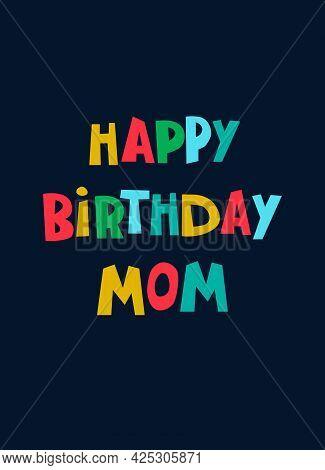 Happy Birthday Mom Hand-lettered Greeting Phrase On Dark Background