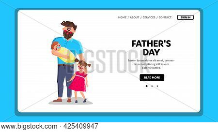 Fathers Day Celebrate Man With Children Vector. Happy Daddy With Daughter And Newborn Son Kids Celeb