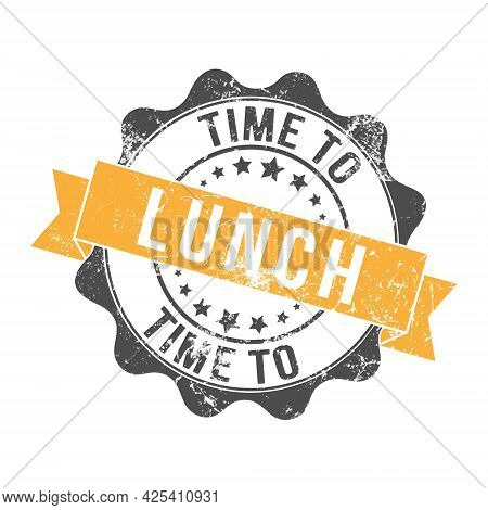 Time To Lunch. Stamp Impression With The Inscription. Old Worn Vintage Stamp. Stock Vector Illustrat
