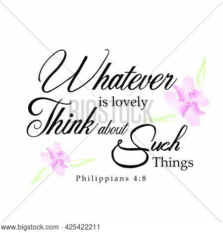 Whatever Is Lovely Think About Such Things, Gospel Verses, Christian Poster, Inspirational Quote, Sc