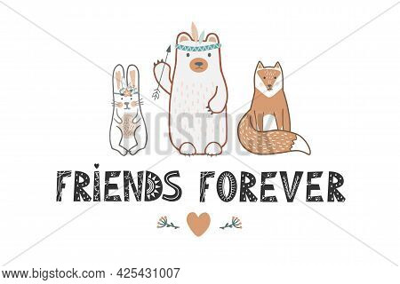 Set Of Cute Baby Animals In Scandinavian Style And Friends Forever Lettering. Wild Child Bear, Bunny