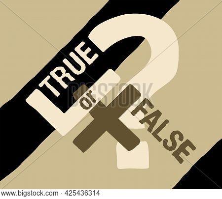 True Or False Banner - Decoration Of Correct Desicion Choosing Or Fake News Concept. Vector Illustra