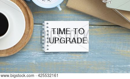 Word Writing Text Time To Upgrade . Business Concept