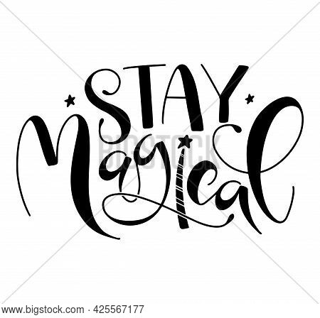 Stay Magical - Lettering With Doodle Magic Wand. Black Vector Illustration Isolated On White Backgro