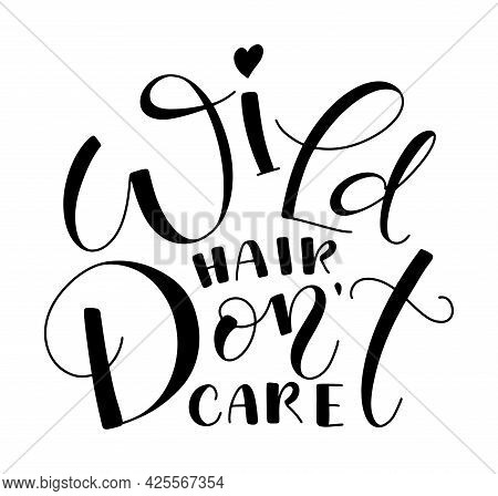 Wild Hair Dont Care - Black Lettering Isolated On White Background, Vector Illustration