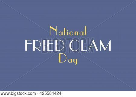 National Fried Clam Day - Vector Typography Background Design.